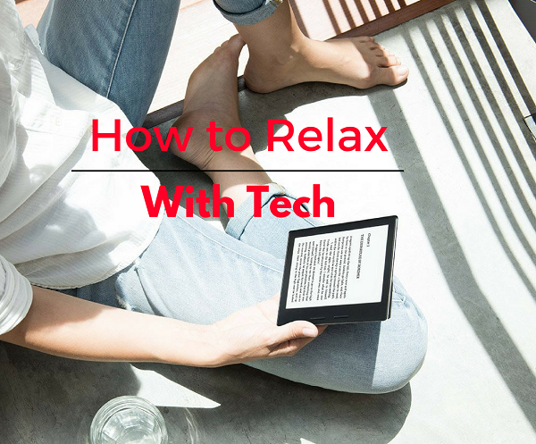 How To Relax With Technology