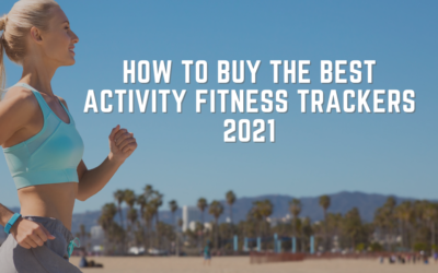 How To Buy The Best Activity Fitness Trackers 2021: Shopping For The Right One