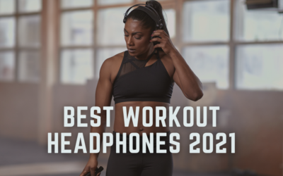 Best Workout Headphones 2021: Get Pumped Up With These Devices